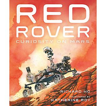 Red Rover  Curiosity on Mars by Richard Ho & Illustrated by Katherine Roy