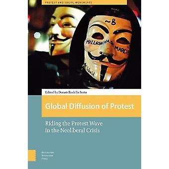 Global Diffusion of Protest - Riding the Protest Wave in the Neolibera