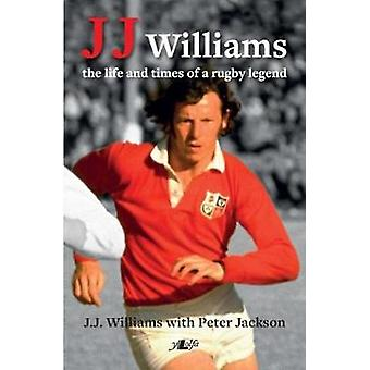 J J Williams the Life and Times of a Rugby Legend par Peter Jackson et J J Williams