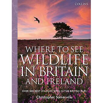 Collins Where to See Wildlife in Britain and Ireland - Over 800 Best W