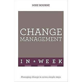 Change Management in a Week - Managing Change in Seven Simple Steps by