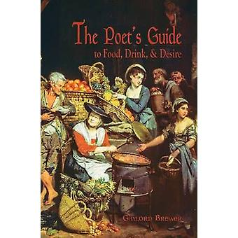 The Poet's Guide to Food - Drink - & Desire by Gaylord Brewer - 97816