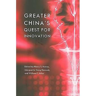 Greater China's Quest for Innovation by Henry S. Rowen - Marguerite G