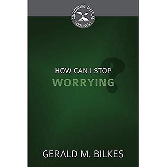 How Can I Stop Worrying? (Cultivating Biblical Godliness)