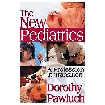 The New Pediatrics  A Profession in Transition by Pawluch & Dorothy