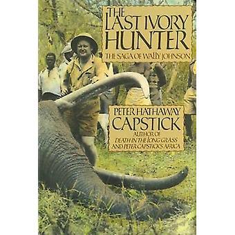 Die letzten Elfenbein Hunter von Capstick & Peter Hathaway