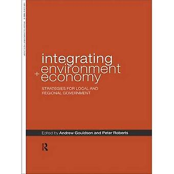 Integrating Environment and Economy Strategies for Local and Regional Government by Gouldson & A.