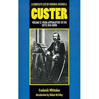 Ett komplett liv av General George A. Custer volym 2 från Appomattox till Little Big Horn av Whittaker & Frederick