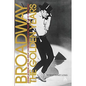 Broadway the Golden Years di Robert Emmet Long
