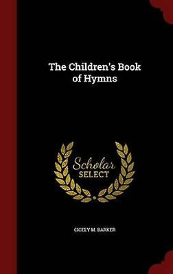 The Childrens Book of Hymns by Barker & Cicely M.
