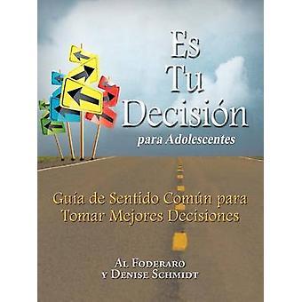 Es Tu Decision Para Adolescentes Guia de Sentido Comun Para Tomar Mejores Decisiones by Foderaro & Al