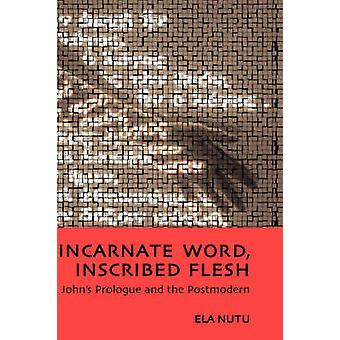 Incarnate Word Inscribed Flesh Johns Prologue and the Postmodern by Nutu & Ela