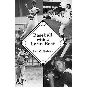 Baseball with a Latin Beat - A History of the Latin American Game by P