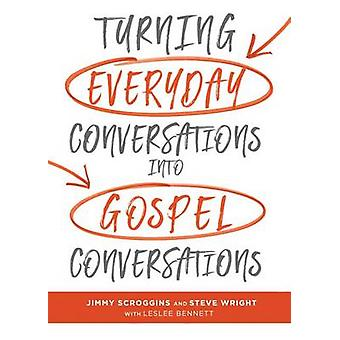 Turning Everyday Conversations Into Gospel Conversations by Jimmy Scr