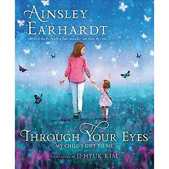 Through Your Eyes - My Child's Gift to Me by Ainsley Earhardt - 978153