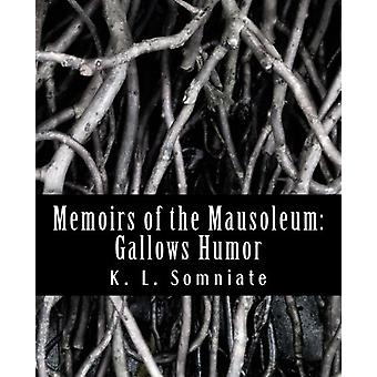 Memoirs of the Mausoleum - Gallows Humor by K L Somniate - 97815234613