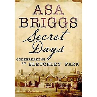 Secret Days - Codebreaking in Bletchley Park - A Memoir of Hut Six and