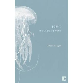 Scent - The Complete Works of Dinesh Allirajah by Dinesh Allirajah - 9
