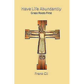 Have Life Abundantly - Grass Roots First by Frank Gil - 9781922239082