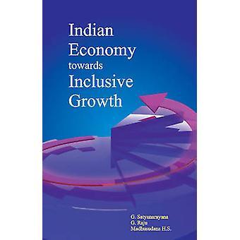 Indian Economy Towards Inclusive Growth by G. Satyanarayana - G. Raju