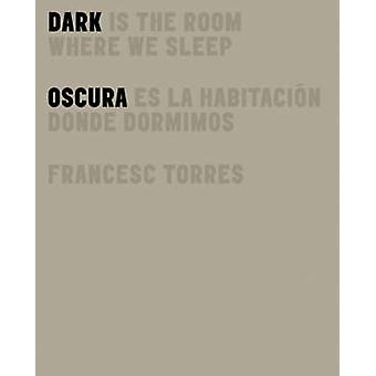Dark is the Room Where We Sleep by Francesco Torres - Joanna Bourke -