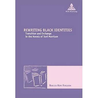 Rewriting Black Identities - Transition and Exchange in the Novels of