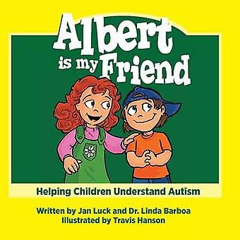 Albert is My Friend Helping Children Understand Autism by Luck & Jan