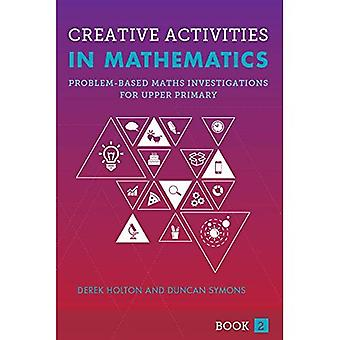 Creative Activities in Mathematics Book 2: Problem-based maths investigations for upper primary