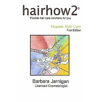 hairhow2 Organic Hair Care by Jarnigan & Barbara