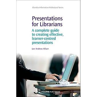 Présentations pour les bibliothécaires Guide complet de la création de présentations efficaces pour les apprenants par Hilyer et Lee Andrew