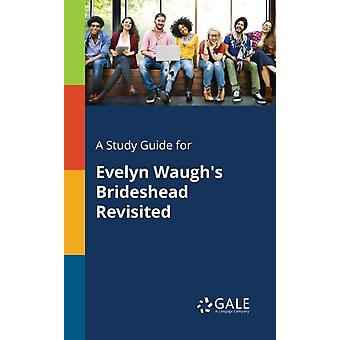 A Study Guide for Evelyn Waughs Brideshead Revisited by Gale & Cengage Learning
