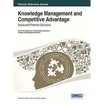 Knowledge Management and Competitive Advantage Issues and Potential Solutions by Chilton