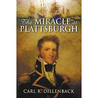The Miracle at Plattsburgh by Dillenback & Carl R.