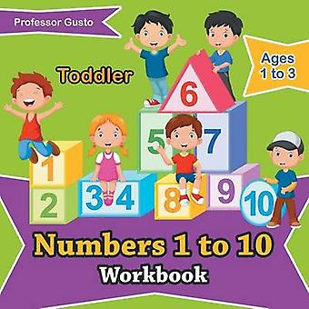 Numbers 1 to 10 Workbook   Toddler  Ages 1 to 3 by Gusto & Professor