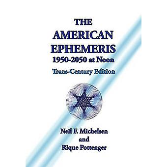 The American Ephemeris 19502050 at Noon by Michelsen & Neil F.
