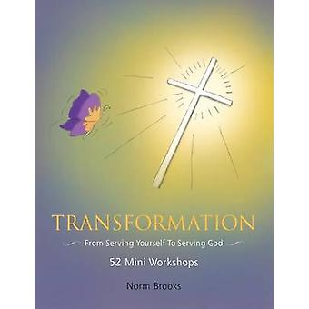 Transformation From Serving Yourself To Serving God by Brooks & Norman Erwin