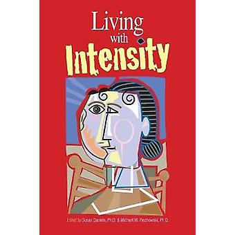 Living with Intensity Understanding the Sensitivity Excitability and Emotional Development of Gifted Children Adolescents and Adults by Daniels & Susan