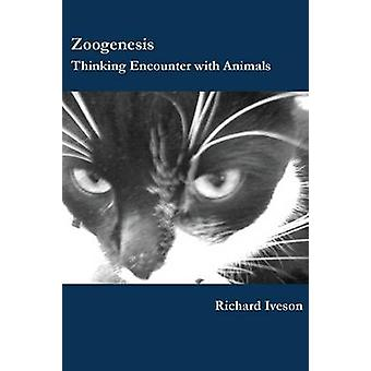 Zoogenesis Thinking Encounter with Animals by Iveson & Richard