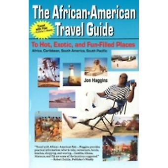 The African American Travel Guide to Hot Exotic  FunFilled Places by Haggins & Jon