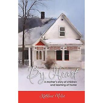 By Heart A Mothers Story of Children and Learning at Home by Melin & Kathleen