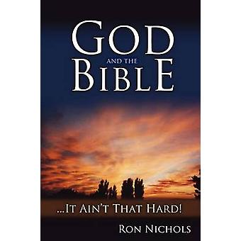 God and the Bible... It Aint That Hard by Nichols & Ron K.