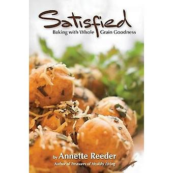 Satisfied Baking with Whole Grain Goodness by Reeder & Annette