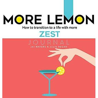 MORE LEMON. How to transition to a life with more ZEST Journal by Waters & Jai