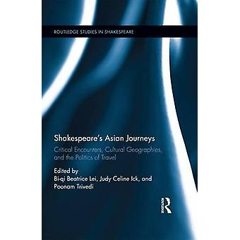 Shakespeares Asian Journeys  Critical Encounters Cultural Geographies and the Politics of Travel by Lei & Biqi Beatrice