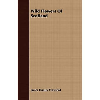 Wild Flowers Of Scotland by Crawford & James Hunter