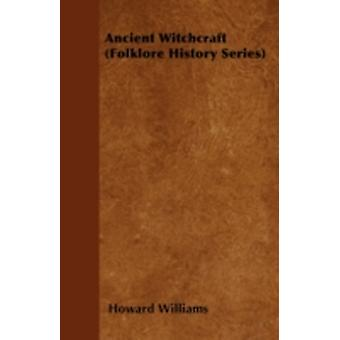 Ancient Witchcraft Folklore History Series by Williams & Howard
