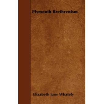 Plymouth Brethrenism by Whately & Elizabeth Jane