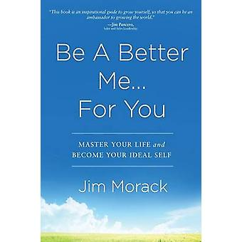 Be A Better Me...For You by Morack & Jim