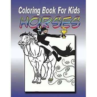 Coloring Book for Kids Horse Kids Coloring Book by Publishing LLC & Speedy