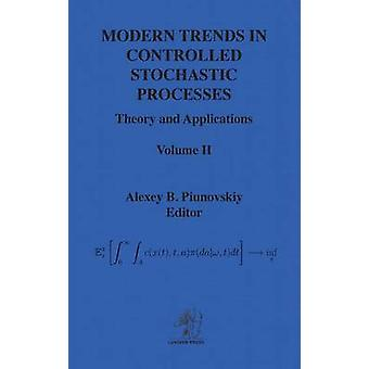MODERN TRENDS IN CONTROLLED STOCHASTIC PROCESSES Theory and Applications Volume II by Piunovskiy & Alexey